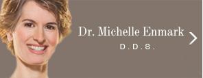Dr. Michelle Enmark D.D.S.